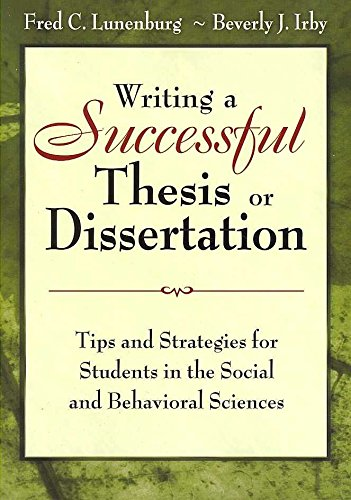 [Writing a Successful Thesis or Dissertation: Tips and Strategies for Students in the Social and Behavioral Sciences] (By: Dr. Beverly J. Irby) [published: February, 2008]