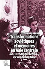 Transformations soviétiques et mémoires en Asie centrale - De l'indigénisation à l'indépendance de Vincent Fourniau