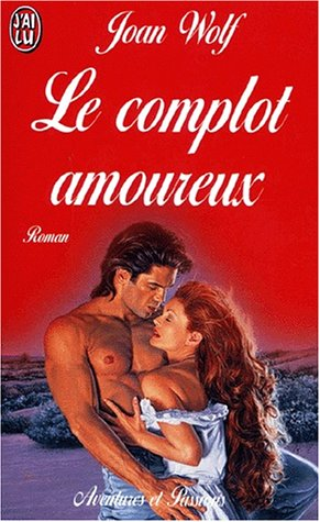 Le complot amoureux par Joan M. Wolf