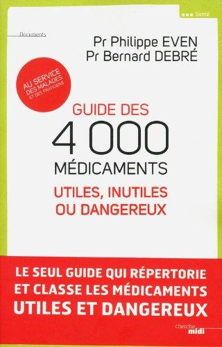 Guide des 4000 médicaments utiles, inutiles ou dangereux par Philippe Even