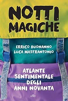 Notti magiche: Atlante sentimentale degli anni Novanta di [Buonanno, Errico, Mastrantonio, Luca]