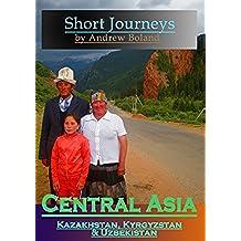 Short Journeys: Central Asia: Kazakhstan, Kyrgyzstan & Uzbekistan (English Edition)