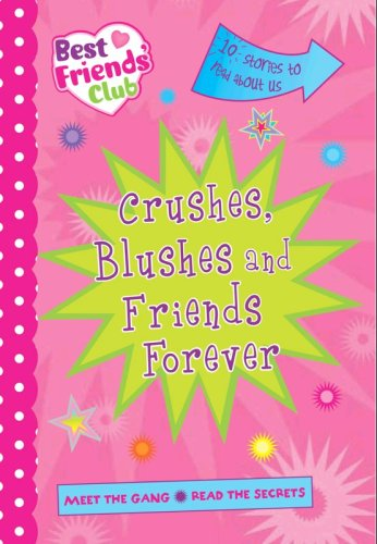 Best Friends: Crushes, Blushes and Friends Forever (Best Friends Club)
