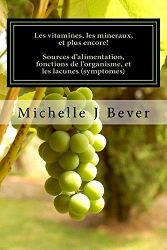 Lire un Les vitamines, les mineraux, et plus encore!: Sources d'alimentation, fonctions de l'organisme, et les lacunes (symptomes) epub pdf