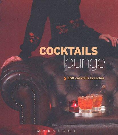 Cocktails lounge : 250 Cocktails branchés par Jane Lawson