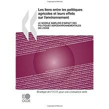 Les liens entre les politiques agricoles et leurs effets sur l'environnement : Le modèle simplifié d'impact des politiques agroenvironnementales de l'OCDE: Edition 2010