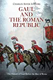 Gaul and the Roman Republic: The History of Gaul Before the Rise of Rome (English Edition)