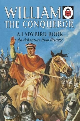 William the Conqueror: A Ladybird Adventure from History Book (Ladybird Histories)