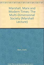 Marshall, Marx and Modern Times: The Multi-Dimensional Society (Marshall Lecture) by Clark Kerr (1970-01-02)