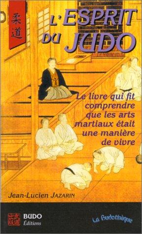 L'esprit du Judo. Le livre qui fit comprendre que les arts martiaux était une manière de vivre par Jean-Lucien Jazarin