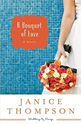 A Bouquet of Love: A Novel (Weddings by Design) (Volume 4) by Thompson, Janice (2014) Paperback