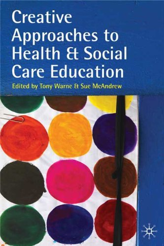Creative Approaches to Health and Social Care Education: Knowing Me, Understanding You by Dr Tony Warne (Editor), Sue McAndrew (Editor) (7-Dec-2009) Paperback