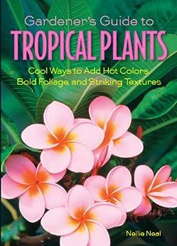 Gardener's Guide to Tropical Plants (Gardener's Guides) von [Neal, Nellie]