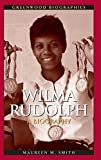 Wilma Rudolph: A Biography (Greenwood Biographies) by Smith, Maureen Margaret (2006) Hardcover