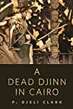 Front cover for the book A Dead Djinn in Cairo by P. Djeli Clark