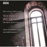 Silvestrov:To Thee We Sing [Latvian Radio Choir , Sigvards Klava ] [ONDINE: ODE 1266-5]
