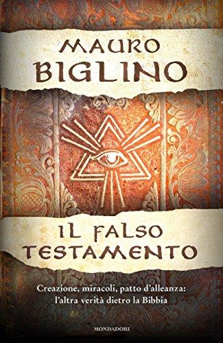 Il Falso Testamento: Creazione, miracoli, patto d'alleanza: l'altra verità dietro la Bibbia