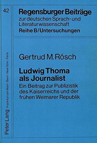 Ludwig Thoma als Journalist: Ein Beitrag zur Publizistik des Kaiserreichs und der frühen Weimarer Republik (Regensburger Beiträge zur deutschen Sprach- und Literaturwissenschaft)