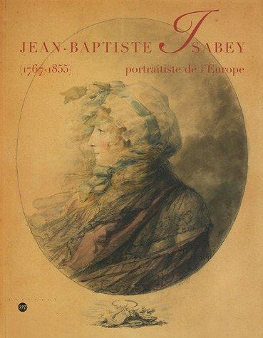 Jean-Baptiste Isabey : Portraitiste de l'Europe (1767-1855)