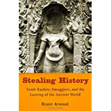 Stealing History: Tomb Raiders, Smugglers, and the Looting of the Ancient World by Roger Atwood (2004-12-16)
