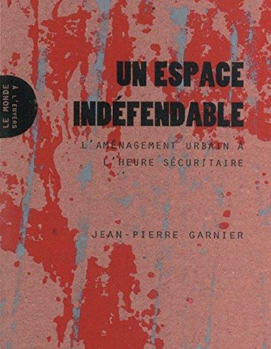 Un espace indéfendable : L'aménagement urbain à l'heure sécuritaire par Jean-Pierre Garnier