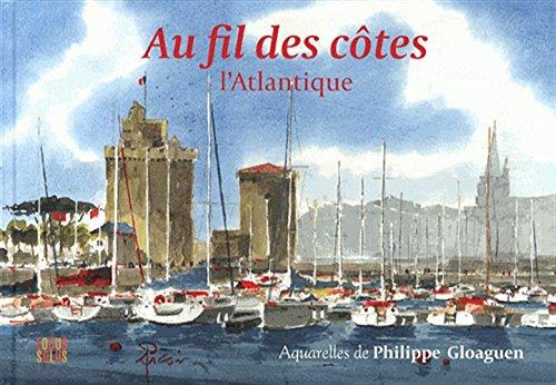 Au fil des côtes l'atlantique par Philippe Gloaguen