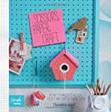 Scissors, Paper, Craft: 30 Pretty Projects All Cut, Folded and Crafted From Paper (Simple Makes)