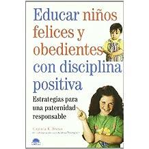 Educar Niños Felices Y Obedientes Con Disciplina Positiva (El Niño Y Su Mundo)
