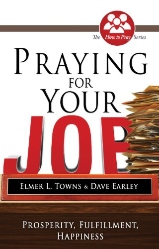 Praying for Your Job: Prosperity, Fulfillment, Happiness (How to Pray (Paperback)) (English Edition)