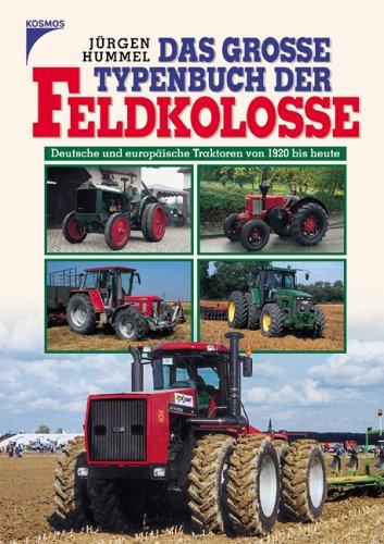 Das grosse Typenbuch der Feldkolosse: deutsche und europäische Traktoren von 1920 bis heute