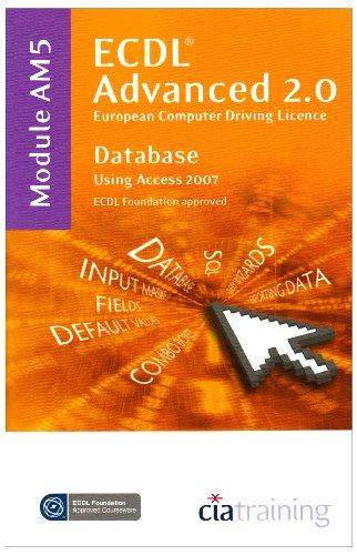 ECDL Advanced Syllabus 2.0 Module AM5 Database Using Access 2007 (Ecdl Advanced 20) por CiA Training Ltd.