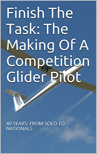 Finish The Task: The Making Of A Competition Glider Pilot: 40 YEARS: FROM SOLO TO NATIONALS (English Edition) por Gary Kemp