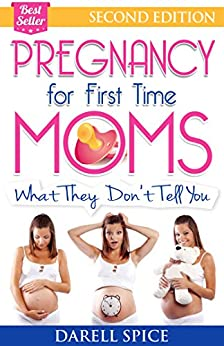 Pregnancy: For The First Time Moms, What They Don't Tell You (Pregnancy Today Book 1) by [Spice, Darell]