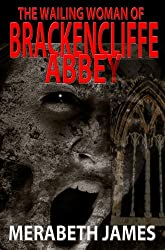 The Wailing Woman of Brackencliffe Abbey (A Ravynne Sisters Paranormal Thriller Book 5)
