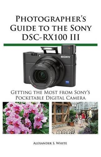 Photographer's Guide to the Sony Dsc-Rx100 III by White, Alexander S. (August 15, 2014) Paperback