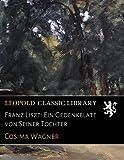 Franz Liszt: Ein Gedenkblatt von Seiner Tochter - Cosima Wagner