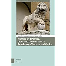 Warfare and Politics, Cities and Government in Renaissance Tuscany and Venice: Civic Identities and Urban Transformations