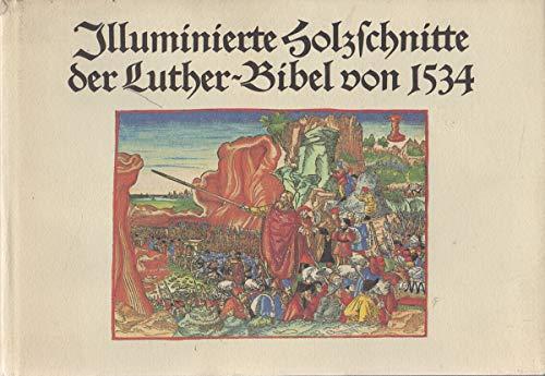 Illuminierte Holzschnitte der Luther- Bibel von 1534. Eine Bildauswahl