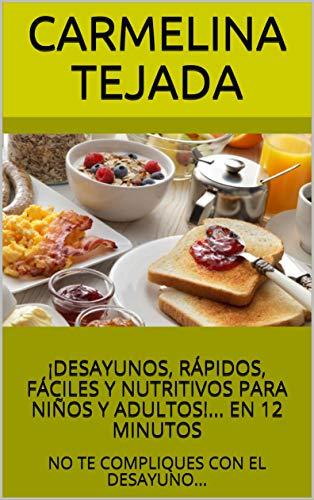 ¡DESAYUNOS, RÁPIDOS,  FÁCILES Y NUTRITIVOS PARA NIÑOS Y ADULTOS!... EN 12 MINUTOS: NO TE COMPLIQUES CON EL DESAYUNO... (REPOSTERÍA. COCINA Y BEBIDA nº 2)