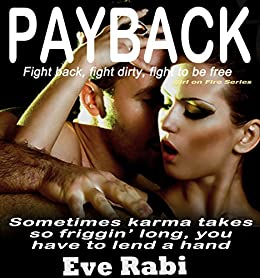 Payback - Fight back, fight hard, fight dirty if you have to!: A Romantic suspense book Series about love, lust and revenge: (Book 1) (The Girl on Fire Series) by [Rabi, Eve]