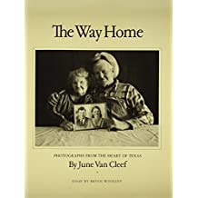 The Way Home: Photographs from the Heart of Texas (Charles and Elizabeth Prothro Texas Photography Series) by Bryan Woolley (1992-07-01)