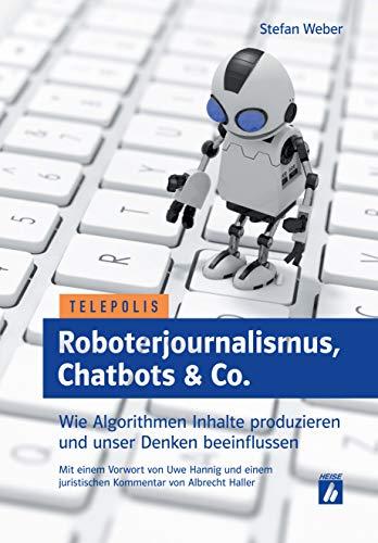 Roboterjournalismus, Chatbots & Co.: Wie Algorithmen Inhalte produzieren und unser Denken beeinflussen (Telepolis)