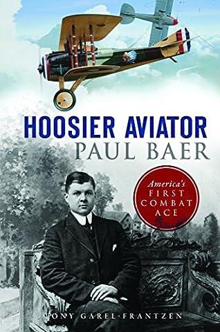 Hoosier Aviator Paul Baer: America's First Combat Ace (Military)