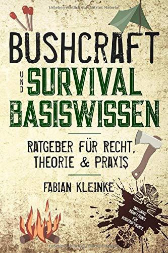 Bushcraft & Survival Basiswissen: Ratgeber für Recht, Theorie & Praxis
