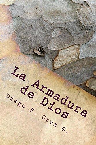 La Armadura de Dios: Un curso práctico que ayuda a usar nuestras armas espirituales bien y continuamente (Manuales de Estudio Bíblico Cruz nº 1) por Diego F. Cruz G.