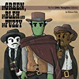 The Green, the Bleh and the Fuzzy: The First Little Vampires Collection: Volume 1