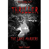 Thriller: The Lake Murders (Murder, Darkness, Suspense, Thriller, Twisted Plot, Mystery, Investigate, Loneliness, Shocking, Fear, Alone, Mysterious) (English Edition)