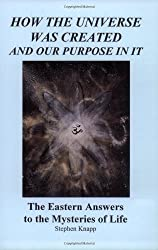 How the Universe was Created and Our Purpose In It by Stephen Knapp (2000-05-01)