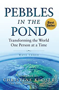 Pebbles in the Pond (Wave Three): Transforming the World One Person at a Time (English Edition) von [Kloser, Christine]
