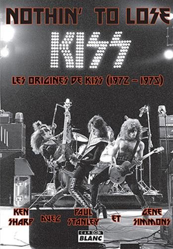Nothin' To Lose : Les origines de Kiss (1972-1975)